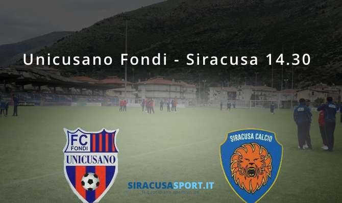 Calcio, verso Unicusano Fondi – Siracusa, i commenti del prepartita e le insidie del match
